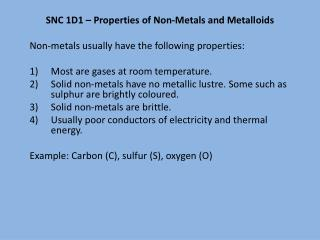 SNC 1D1 – Properties of Non-Metals and Metalloids Non-metals usually have the following properties: Most are gases at r