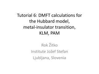 Tutorial 6: DMFT calculations for  the Hubbard model,  metal-insulator transition, KLM, PAM
