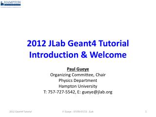 2012  JLab  Geant4 Tutorial Introduction & Welcome