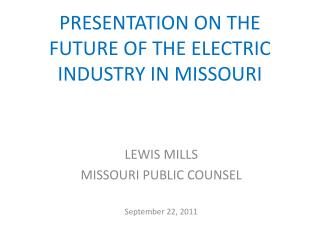 PRESENTATION ON THE  FUTURE OF  THE ELECTRIC  INDUSTRY IN MISSOURI