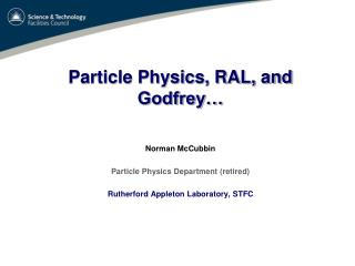 Particle Physics, RAL, and Godfrey…