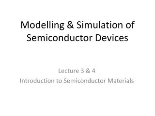 Modelling & Simulation of Semiconductor Devices
