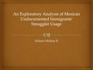 An Exploratory Analysis of Mexican Undocumented Immigrants' Smuggler Usage