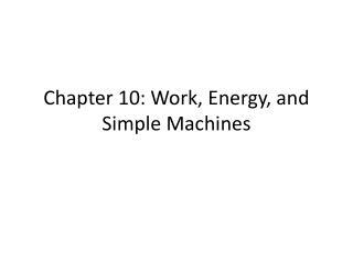 Chapter 10: Work, Energy, and Simple Machines