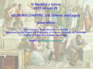 St Benedict ' s School 2013 January 29 GEORGES LEMAITRE: Life, Science, and Legacy Simon Mitton Vice President, Royal A
