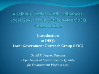 Virginia's Model Wind Ordinances:   Local Government/Stakeholder/DEQ Collaboration