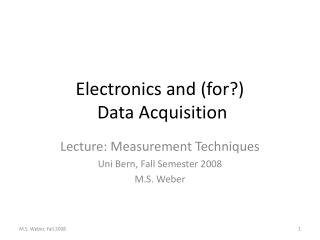 Electronics and (for?)  Data Acquisition