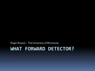 What Forward Detector?