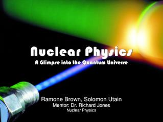 Nuclear Physics A Glimpse into the Quantum Universe