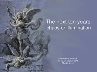The next ten years : chaos or illumination