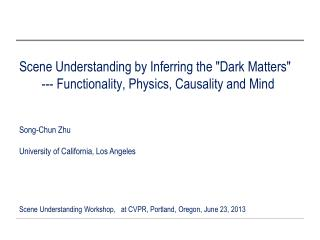 """Scene Understanding by Inferring the """"Dark Matters""""         --- Functionality, Physics, Causality and Mind"""
