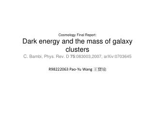 Cosmology Final Report: Dark energy and the mass of galaxy clusters C.  Bambi,  Phys . Rev. D  75 : 083003,2007,  arXiv