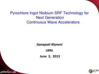 Pyrochlore Ingot Niobium SRF Technology  for Next Generation         Continuous Wave Accelerators