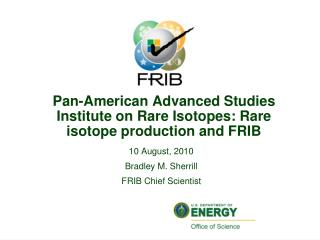 Pan-American Advanced Studies Institute on Rare Isotopes: Rare isotope production and FRIB