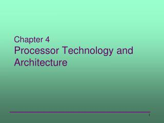 Chapter 4 Processor Technology and Architecture