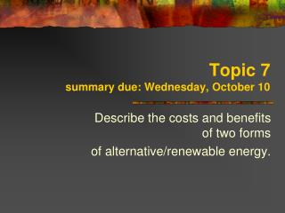 Topic 7 summary due: Wednesday, October 10