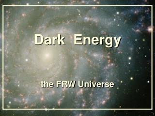 Dark  Energy t he FRW Universe