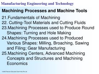 Fundamentals of Machining  Cutting-Tool Materials and Cutting Fluids Machining Processes used to Produce Round Shapes: