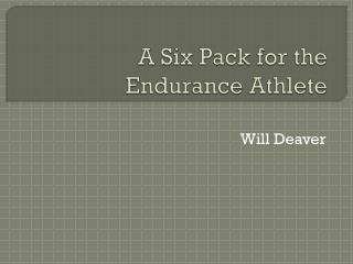 A Six Pack for the Endurance Athlete