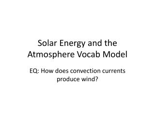 Solar Energy and the Atmosphere  Vocab  Model