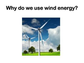 Why  do  we use  wind  energy ?