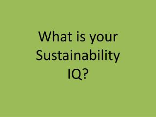 What is your Sustainability IQ?