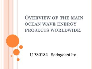 Overview of the main ocean wave energy projects worldwide.