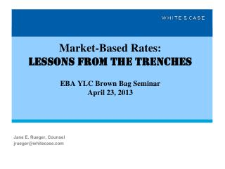 Market-Based  Rates:  Lessons  from the  Trenches EBA YLC Brown Bag Seminar April 23, 2013