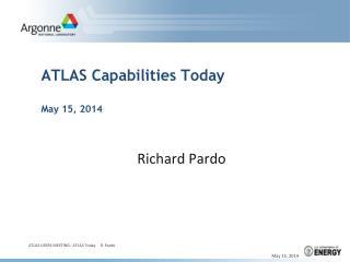 ATLAS Capabilities Today May 15, 2014
