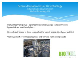 Recent developments of 2G technology Industrial scale documentation BioFuel Technology A/S