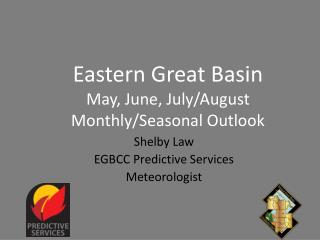 Eastern Great Basin  May, June, July/August  Monthly/Seasonal Outlook