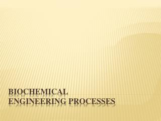 BIOCHEMICAL  ENGINEERING PROCESSES