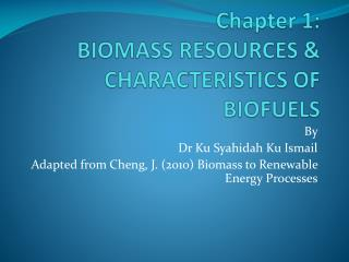 Chapter 1: BIOMASS RESOURCES & CHARACTERISTICS OF BIOFUELS