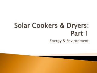 Solar Cookers & Dryers: Part 1