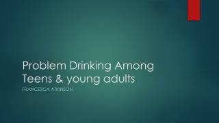 Problem Drinking Among Teens & young adults