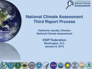 National Climate Assessment  Third Report Process Katharine Jacobs, Director National Climate Assessment ESIP Federatio
