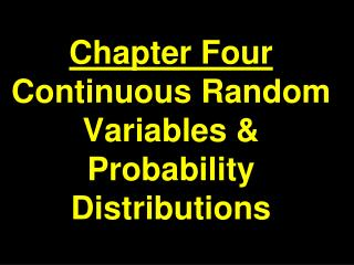 Chapter Four Continuous Random Variables & Probability Distributions