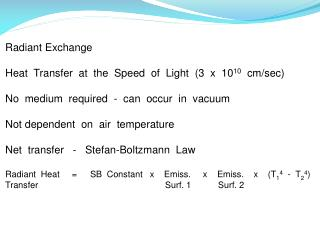 Radiant Exchange 	Heat  Transfer  at  the  Speed  of  Light  (3  x  10 10   cm/sec) 	No  medium  required  -  can  occu