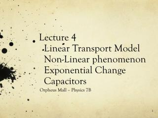 Lecture 4   Linear Transport Model   Non-Linear phenomenon   Exponential Change   Capacitors