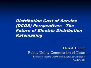 Darryl Tietjen Public Utility Commission of Texas Southwest Electric Distribution Exchange Conference April 27, 2011
