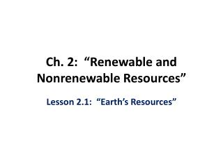 "Ch. 2:  ""Renewable and Nonrenewable Resources """