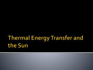 Thermal Energy Transfer and the Sun