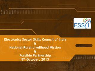 Electronics Sector Skills Council of  India & National Rural Livelihood  Mission & Possible Partnership 8 th  October,