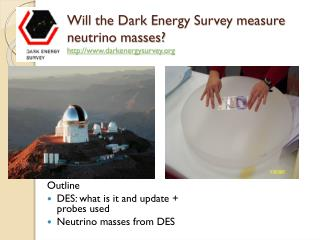 Will the Dark  Energy  Survey measure  neutrino masses?  http://www.darkenergysurvey.org