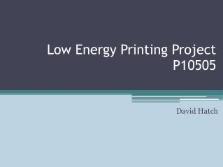 Low Energy Printing Project P10505