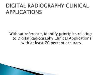 DIGITAL RADIOGRAPHY CLINICAL APPLICATIONS
