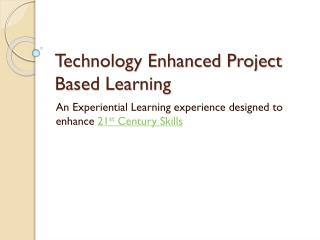 Technology Enhanced Project Based Learning