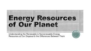 Energy Resources of Our Planet