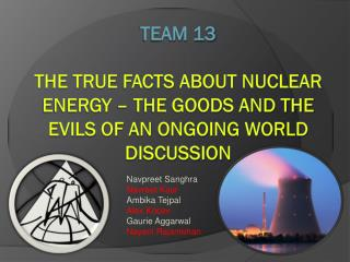 Team 13 the true facts about nuclear energy – the goods and the evils of an ongoing world discussion