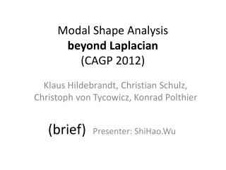 Modal Shape Analysis  beyond  Laplacian (CAGP 2012)